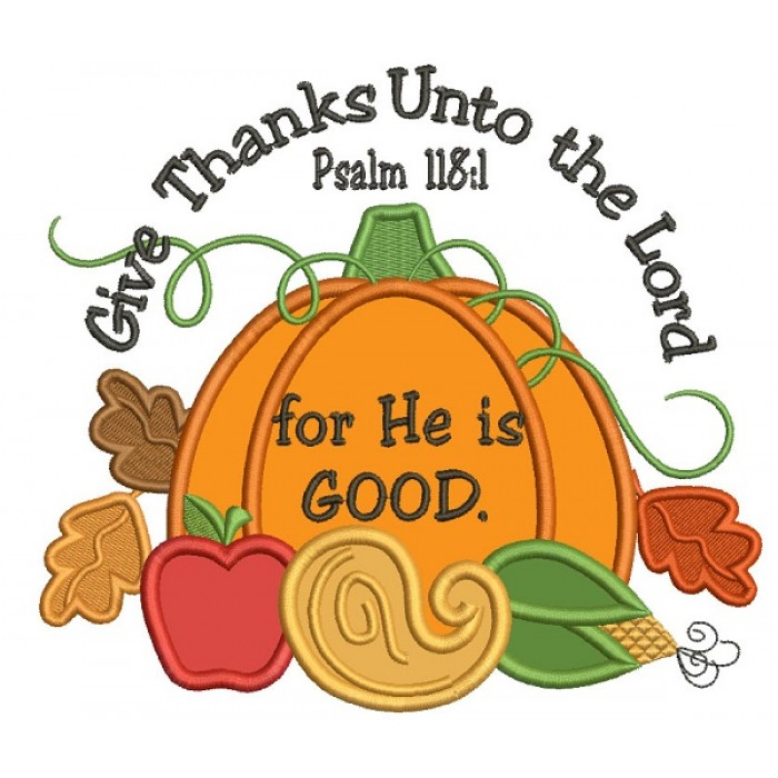 Give Thanks Unto The Lord For He is Good Thanksgiving Pumpkin Applique Machine Embroidery Design Digitized Pattern