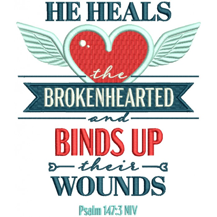 He Heals The Brokenhearted And Binds Up Their Wounds Psalm 147-3 NIV Bible Verse Religious Filled Machine Embroidery Design Digitized Pattern