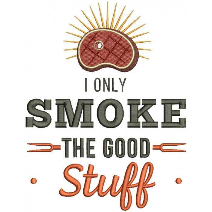 I Only Smoke The Good Stuff Piece Of Steak Filled Machine Embroidery Design Digitized Pattern