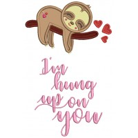 I'm Hung Up On You Sloth Applique Machine Embroidery Design Digitized Pattern