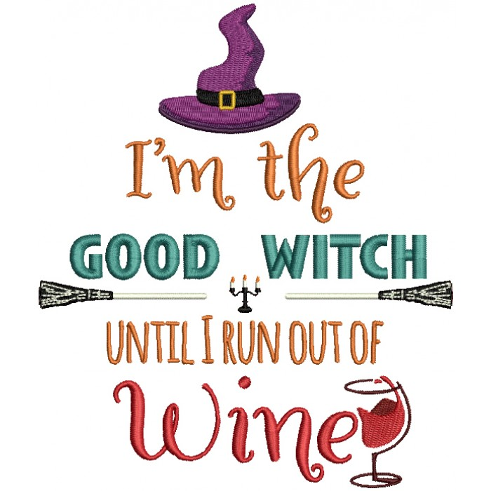 I'm The Good Witch Until I Run Out Of Wine Halloween Filled Machine Embroidery Design Digitized Pattern
