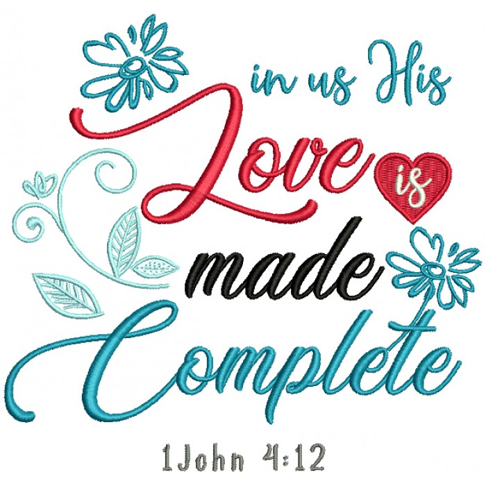 In Us His Love Made Complete 1 John 4-12 Bible Verse Religious Filled Machine Embroidery Design Digitized Pattern