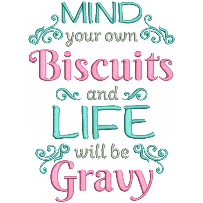 Mind Your Biscuits And Life Will Be Gravy Filled Machine Embroidery Design Digitized Pattern