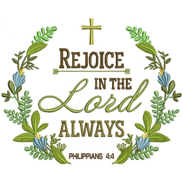 Rejoice In The Lord Always Philipians 4-4 Bible Verse Religious Filled Machine Embroidery Design Digitized Pattern