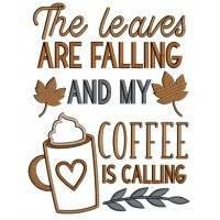 The Leaves Are Falling And My Coffee Is Calling Applique Filled Machine Embroidery Design Digitized Pattern