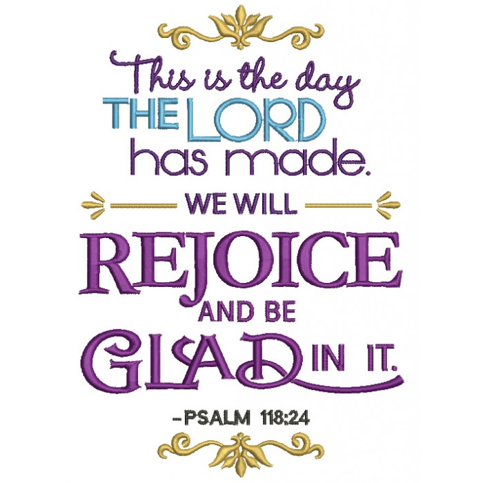 This Is The Day The Lord Has Made We Will Rejoice and Be Glad In It Psalm 118-24 Religious Filled Machine Embroidery Design Digitized Pattern