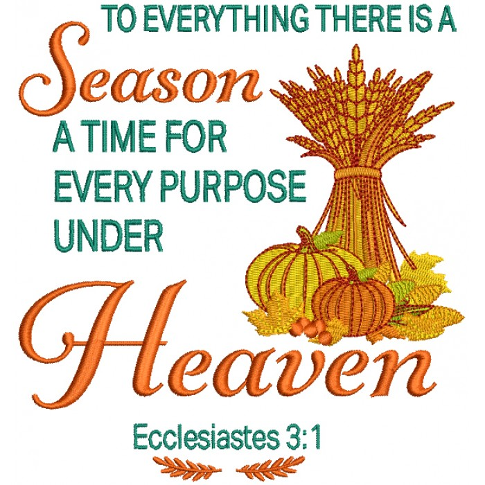 To Everything There Is A Season A Time For Every Purpose Under Heaven Ecclesiastes 3-1 Bible Verse Religious Filled Machine Embroidery Design Digitized Pattern
