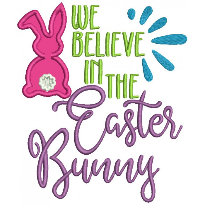 We Believe In The Easter Bunny Applique Machine Embroidery Design Digitized Pattern