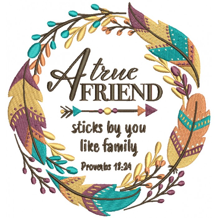 A True Friend Sticks By You Like Family Proverbs 18-24 Bible Verse Religious Filled Machine Embroidery Design Digitized Pattern