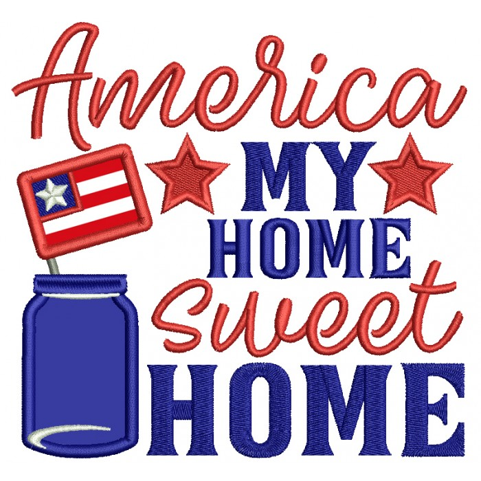 America My Home Sweet Home Patriotic Applique Machine Embroidery Design Digitized Pattern