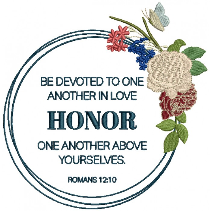 Be Devoted To One Another In Love Honor One Another Above Ourselves Romans 12-10 Bible Verse Religious Filled Machine Embroidery Design Digitized Pattern