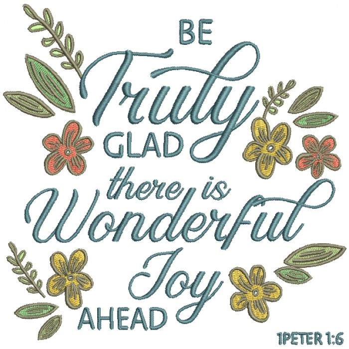 Be Truly Glad There Is Wonderful Joy Ahead 1-Peter-6 Bible Verse Religious Filled Machine Embroidery Design Digitized Pattern