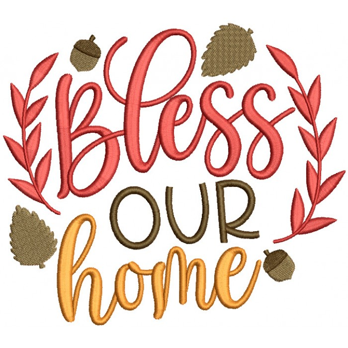 Bless Our Home Fall Leaves Filled Machine Embroidery Design Digitized Pattern