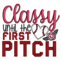 Classy Until The First Pitch Baseball With Flowers Applique Machine Embroidery Design Digitized Pattern