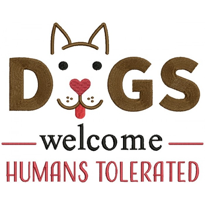 Dogs Welcome Humans Tolerated Filled Machine Embroidery Design Digitized Pattern