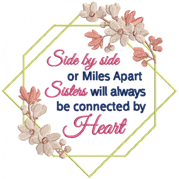 Flower Ornamental Frame Side By Side Or Miles Apart Sisters Will Always Be Connected By Heart Filled Machine Embroidery Design Digitized Pattern