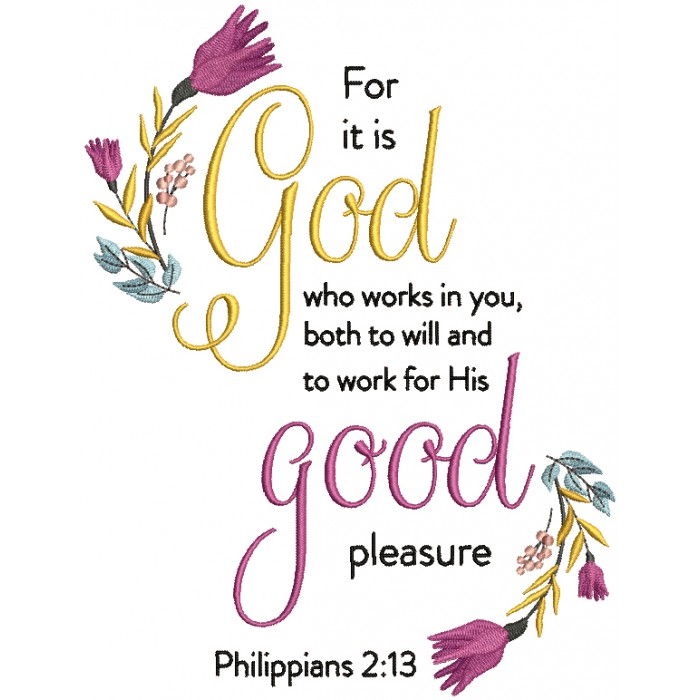 For It Is God Who Works In You Both To Will And To Work For His Good Pleasure With Flowers Philippians 2-13 Bible Verse Religious Filled Machine Embroidery Design Digitized Pattern