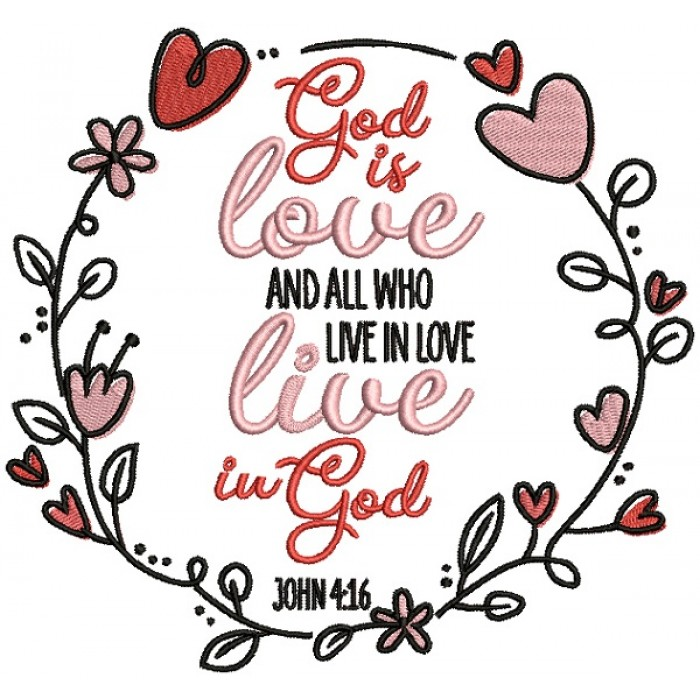 God Is Love And All Who Live In Love Live In God John 4-16 Bible Verse Religious Filled Machine Embroidery Design Digitized Pattern