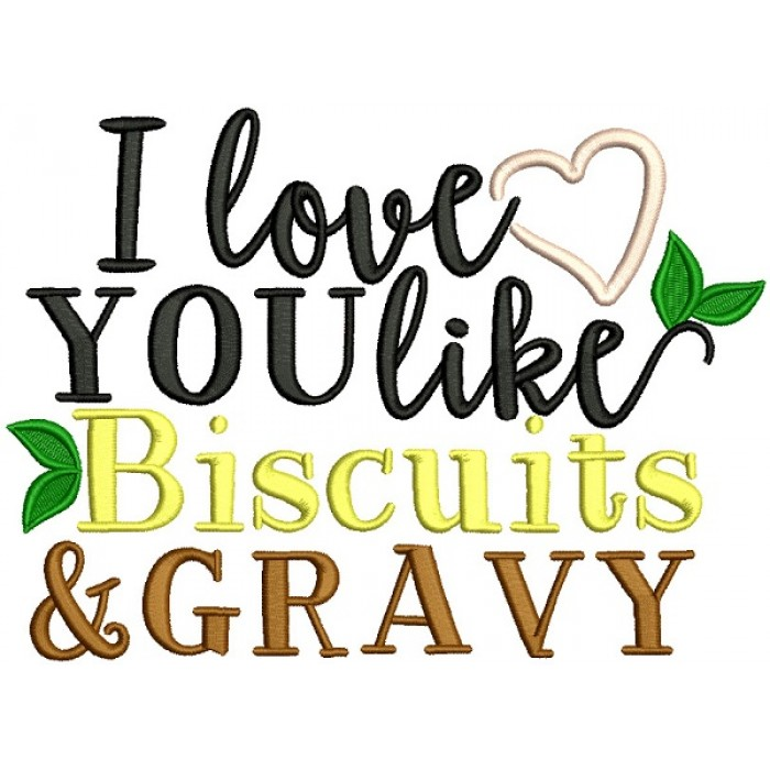 I Love You Like Biscuits And Gravy Filled Machine Embroidery Design Digitized