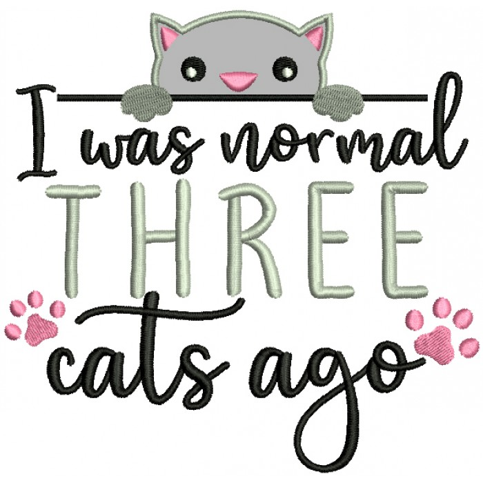 I Was Normal Three Cats Ago Applique Machine Embroidery Design Digitized Pattern