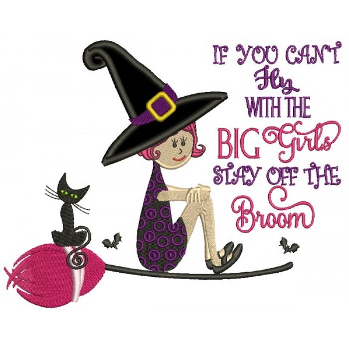 If You Can't Fly With The Big Girls Stay Off The Broom Witch Halloween Applique Machine Embroidery Design Digitized Pattern
