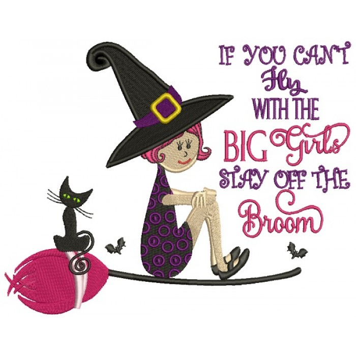 If You Can't Fly With The Big Girls Stay Off The Broom Witch Halloween Filled Machine Embroidery Design Digitized Pattern