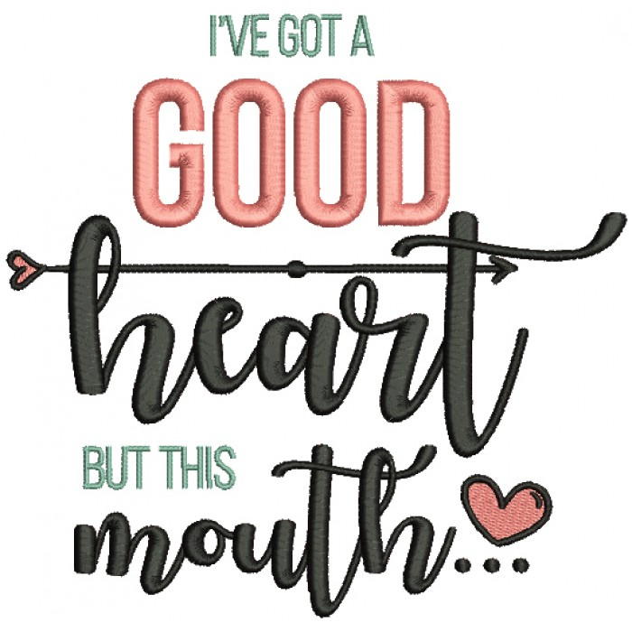 I've Got A Good Heart But This Mouth Filled Machine Embroidery Design Digitized Pattern