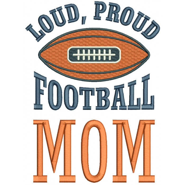 Loud Proud Football Mom Filled Machine Embroidery Design Digitized Pattern