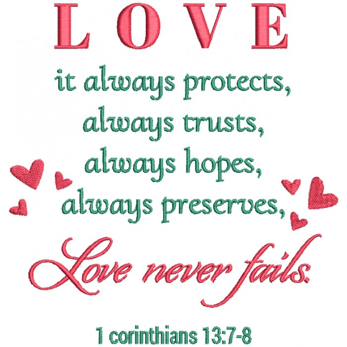 Love It Always Protects Always Trusts Always Hopes Always Preserves Love Never Fails 1 Corinthians 13-7-8 Religious Bible Verse Filled Machine Embroidery Design Digitized Pattern