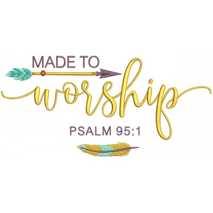 Made To Worship Psalm 95:1 Bible Verse Religious Filled Machine Embroidery Design Digitized Pattern