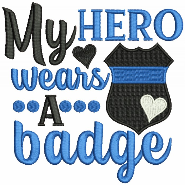 My Hero Wears a Badge Police Officer Filled Machine Embroidery Design Digitized Pattern