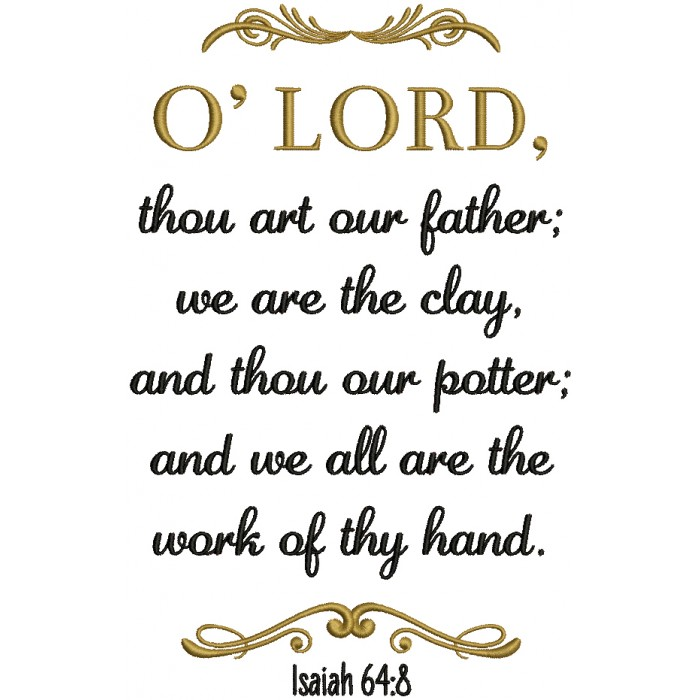 O Lord Thou Art Our Father We Are The Clay And Thou Our Potter And We All Are The Work Of Thy Hand Isaiah 64-8 Bible Verse Religious Filled Machine Embroidery Design Digitized Pattern