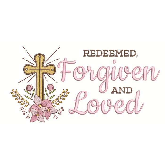 Redeemed Forgiven And Loved Cross Easter Filled Machine Embroidery Design Digitized Pattern