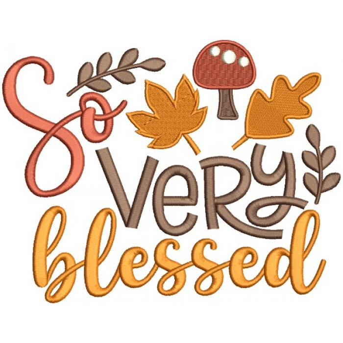 So Very Blessed Leaves and Mushrooms Fall Filled Machine Embroidery Design Digitized Pattern