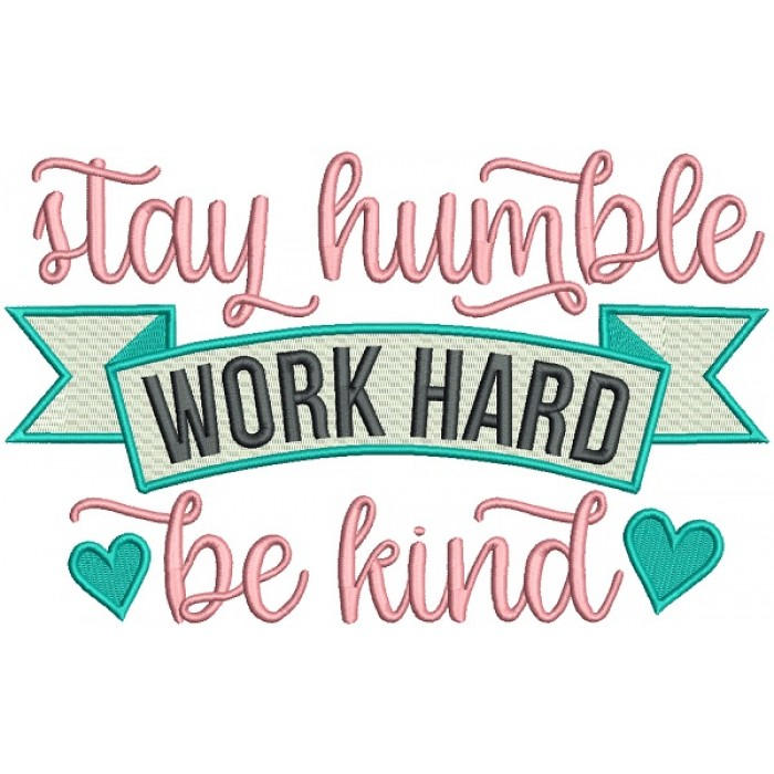 Stay Humble Work Hard Be Kind Filled Machine Embroidery Design Digitized Pattern