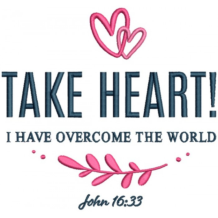 Take Heart I Have Overcome The World John 16-33 Bible Verse Religious Filled Machine Embroidery Design Digitized Pattern