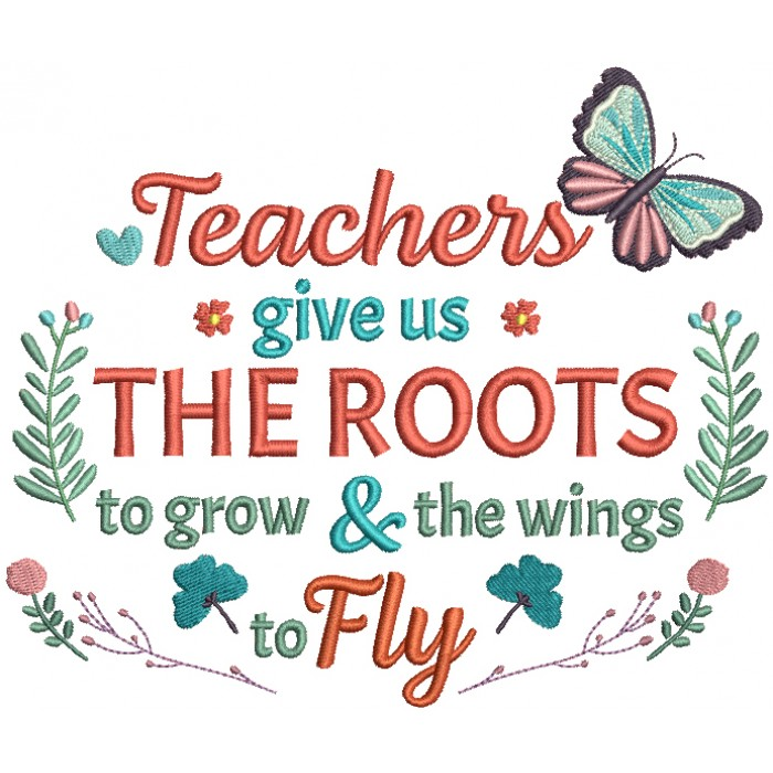 Teachers Give Us The Roots To Grow And The Wings To Fly Filled Butterfly Machine Embroidery Design Digitized Pattern