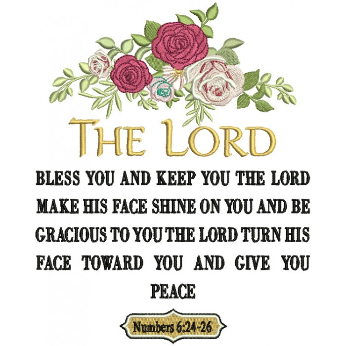 The Lord Bless You And Keep You The Lord Make His Face Shine On You And Be Gracious To You The Lords Turn His Face Toward You And Give You Peace Numbers 6-24-26 Bible Verse Religious Filled Machine Embroidery Design Digitized Pattern