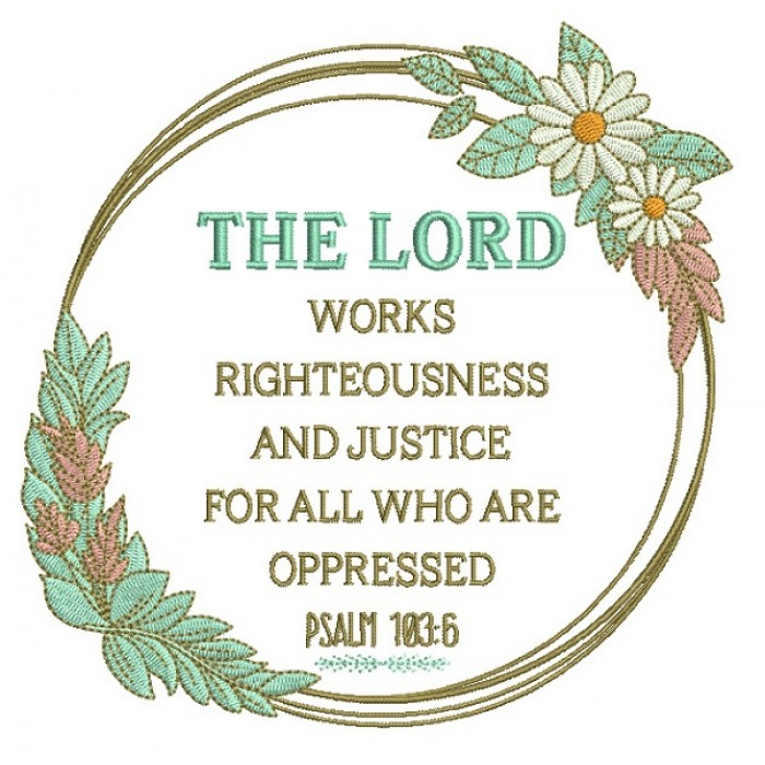 The Lord Works Righteousness And Justice For All Who Are Oppressed Psalm 183-6 Bible Verse Religious Filled Machine Embroidery Design Digitized Pattern