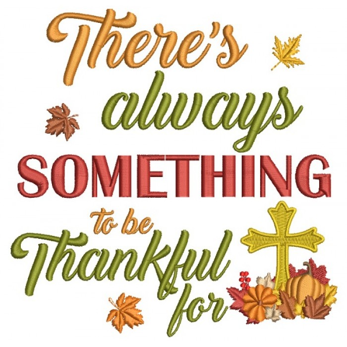 There is Always Something To Be Thankful For Cross Religious Thanksgiving Filled Machine Embroidery Design Digitized Pattern
