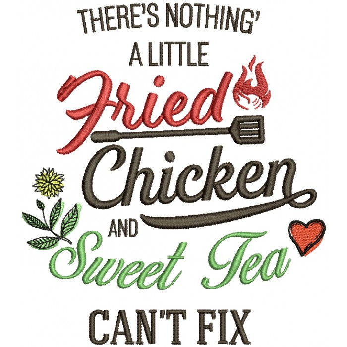 There's Nothing A Little Fried Chicken And Sweet Tea Can't Fix Filled Machine Embroidery Design Digitized Pattern
