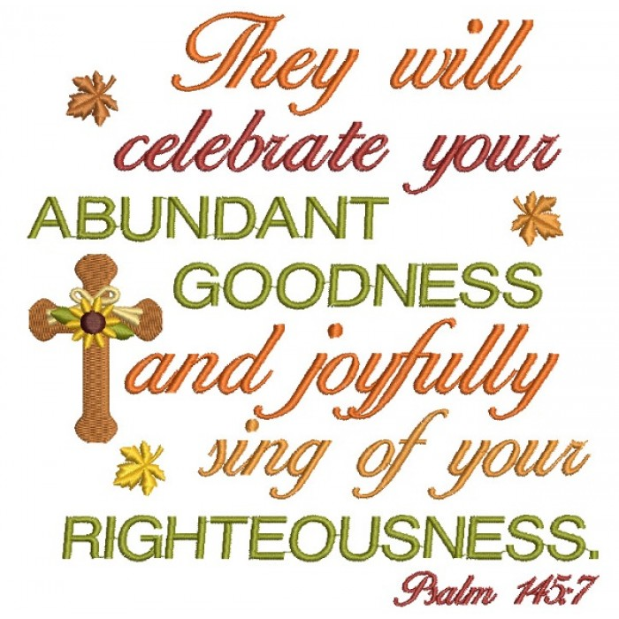 They Will Celebrate Your Abundant Goodness And Joyfully Sing of Your Righteousness Filled Machine Embroidery Design Digitized Pattern