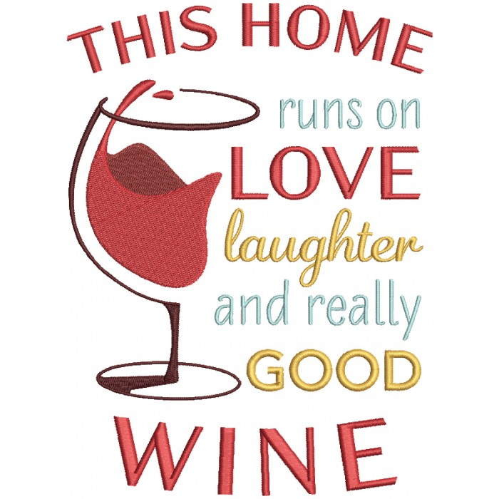 This Home Runs On Love Laughter And Really Good Wine Filled Machine Embroidery Design Digitized Pattern