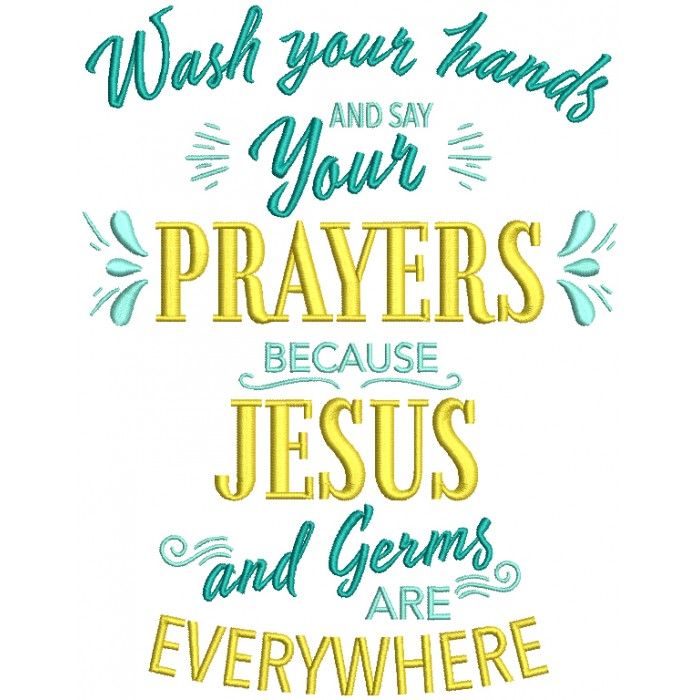 Wash Your Hands And Say Your Prayers Because Jesus And Germs Are Everywhere Filled Machine Embroidery Design Digitized Pattern