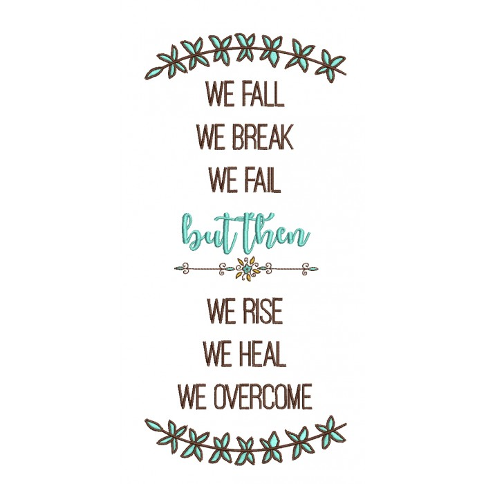 We Fall We Break We Fall But Then We Rise We Heal We Overcome Filled Machine Embroidery Digitized Design Pattern