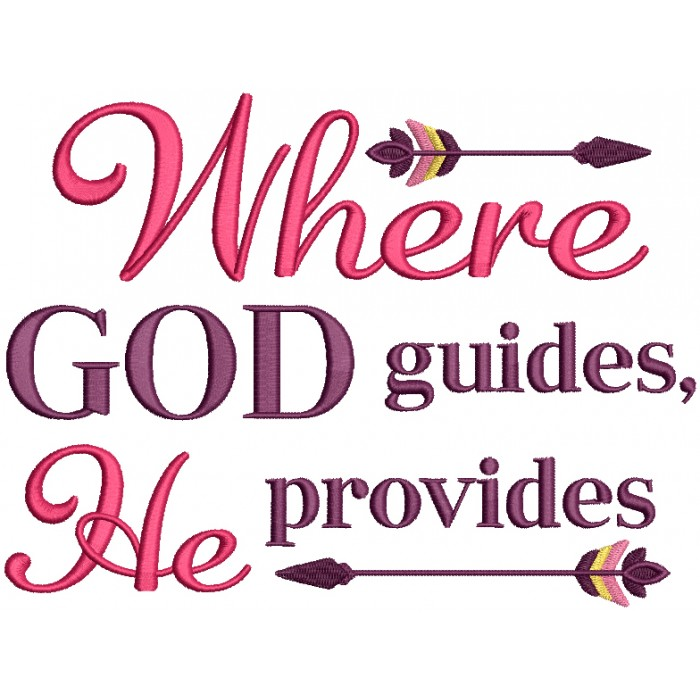 Where God Guides He Provides Religious Filled Machine Embroidery Design Digitized Pattern