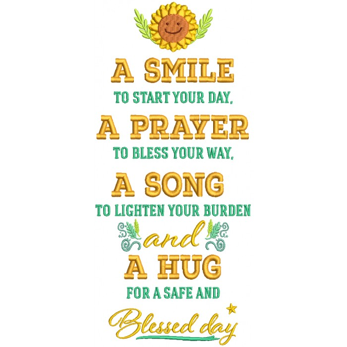 A Smile To Start Your Day A Prayer To Bless Your Way A Song To Lighten Your Burden And a Hug For A Safe And Blessed Day Filled Machine Embroidery Design Digitized Pattern