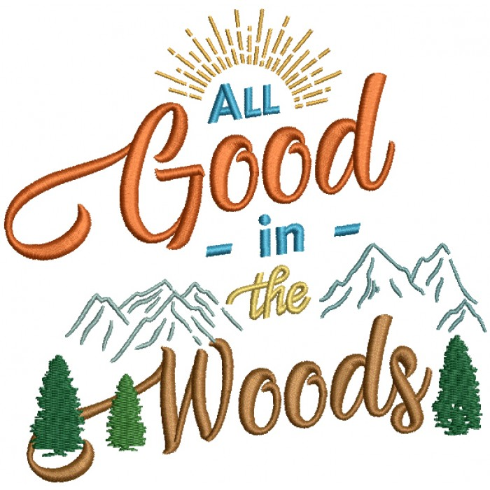 All Good In The Woods Camping Filled Machine Embroidery Design Digitized