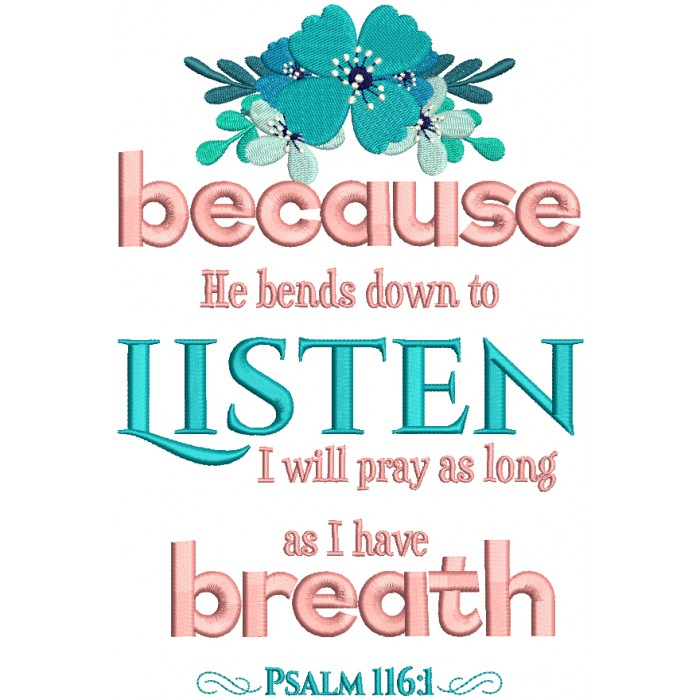 Because He Bends Down To Listen I Will Pray As Long As I Have Breath Psalm 116-1 Bible Verse Religious Filled Machine Embroidery Design Digitized Pattern