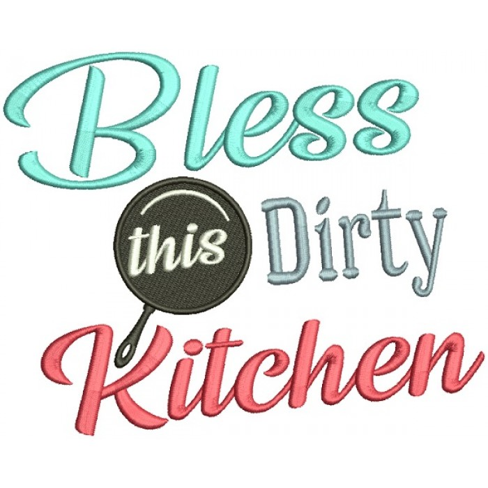 Bless This Dirty Kitchen Filled Machine Embroidery Design Digitized Pattern